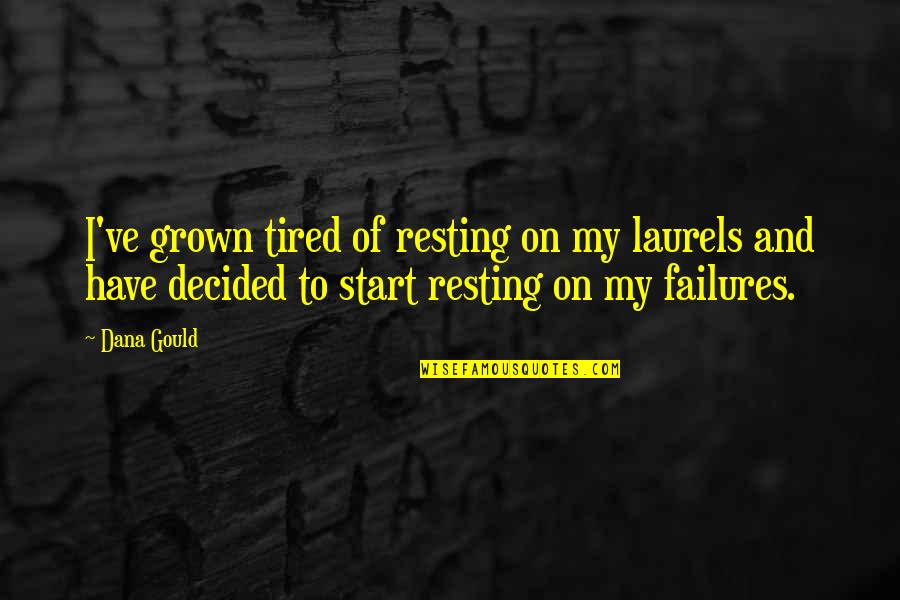 Resting On Your Laurels Quotes By Dana Gould: I've grown tired of resting on my laurels