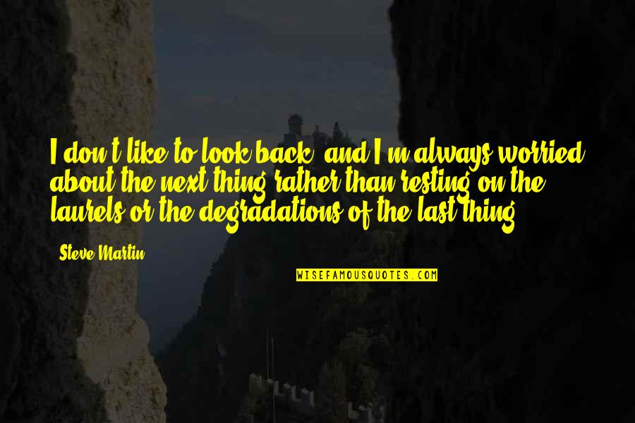 Resting On Your Laurels Quotes By Steve Martin: I don't like to look back, and I'm