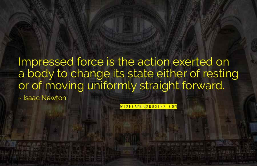 Resting Your Body Quotes By Isaac Newton: Impressed force is the action exerted on a