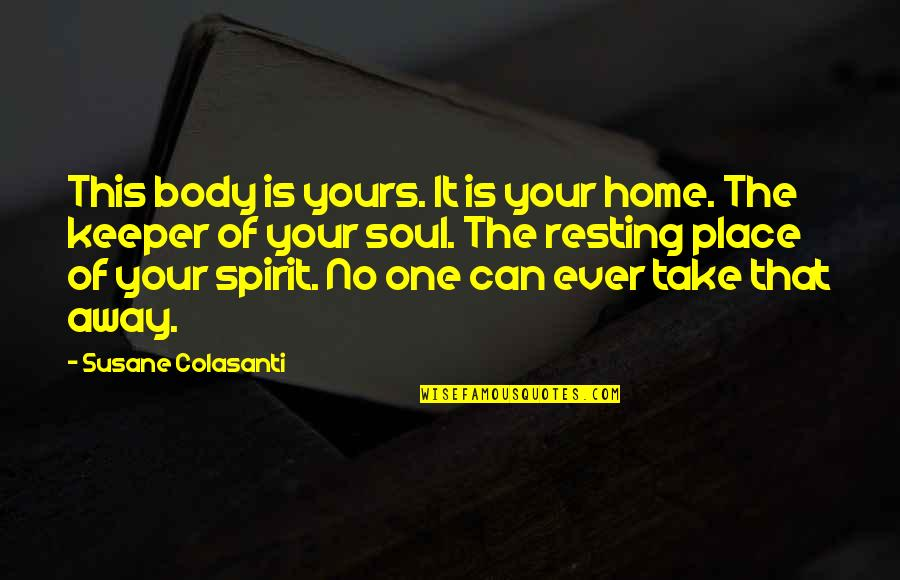 Resting Your Body Quotes By Susane Colasanti: This body is yours. It is your home.