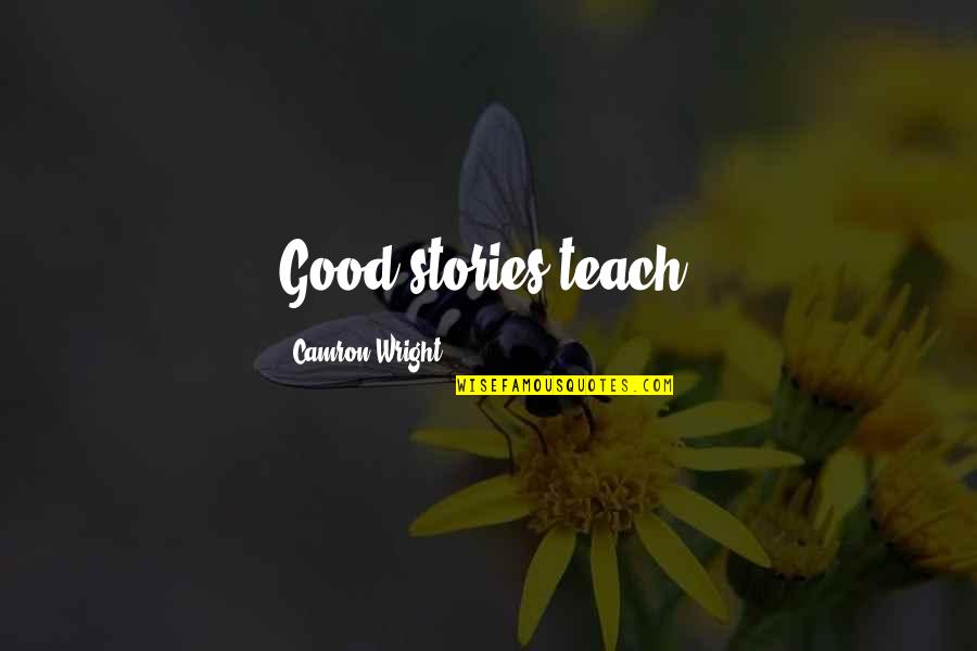 Restoration In Relationships Quotes By Camron Wright: Good stories teach!