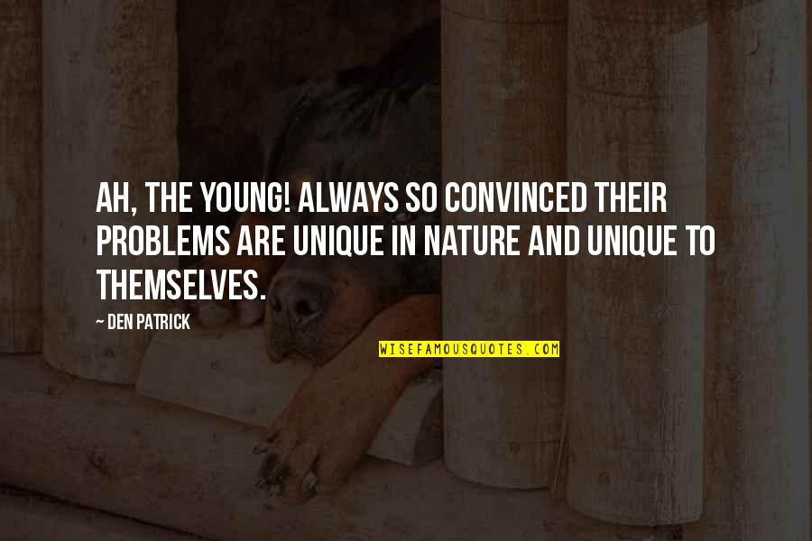 Restoration In Relationships Quotes By Den Patrick: Ah, the young! Always so convinced their problems