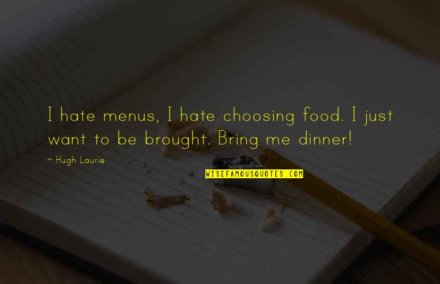 Restoration In Relationships Quotes By Hugh Laurie: I hate menus, I hate choosing food. I