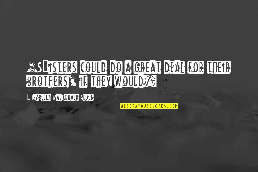 Restoration In Relationships Quotes By Isabella MacDonald Alden: [S]isters could do a great deal for their