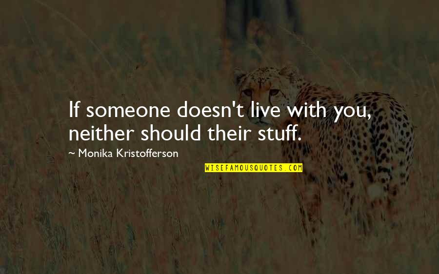 Restoration In Relationships Quotes By Monika Kristofferson: If someone doesn't live with you, neither should