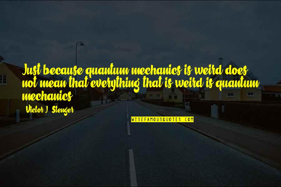 Restorative Aide Quotes By Victor J. Stenger: Just because quantum mechanics is weird does not