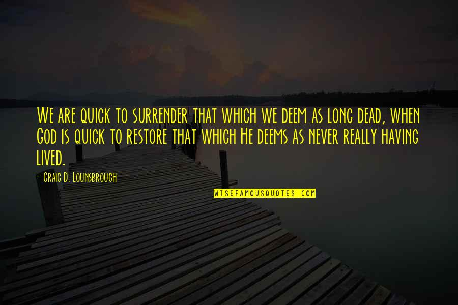 Restore My Faith Quotes By Craig D. Lounsbrough: We are quick to surrender that which we