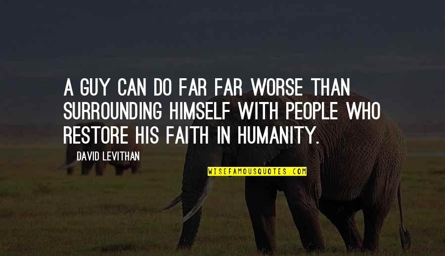 Restore My Faith Quotes By David Levithan: A guy can do far far worse than