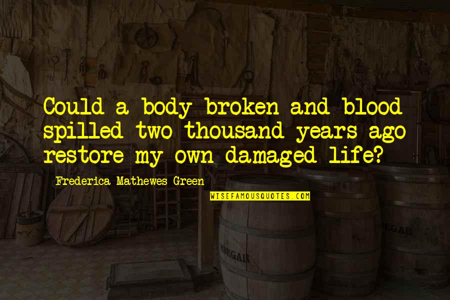 Restore My Faith Quotes By Frederica Mathewes-Green: Could a body broken and blood spilled two