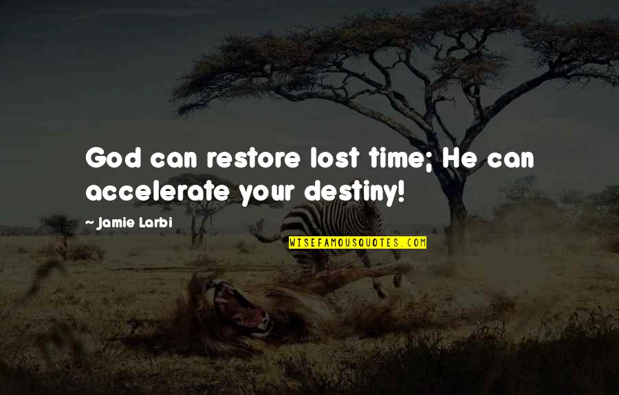 Restore My Faith Quotes By Jamie Larbi: God can restore lost time; He can accelerate