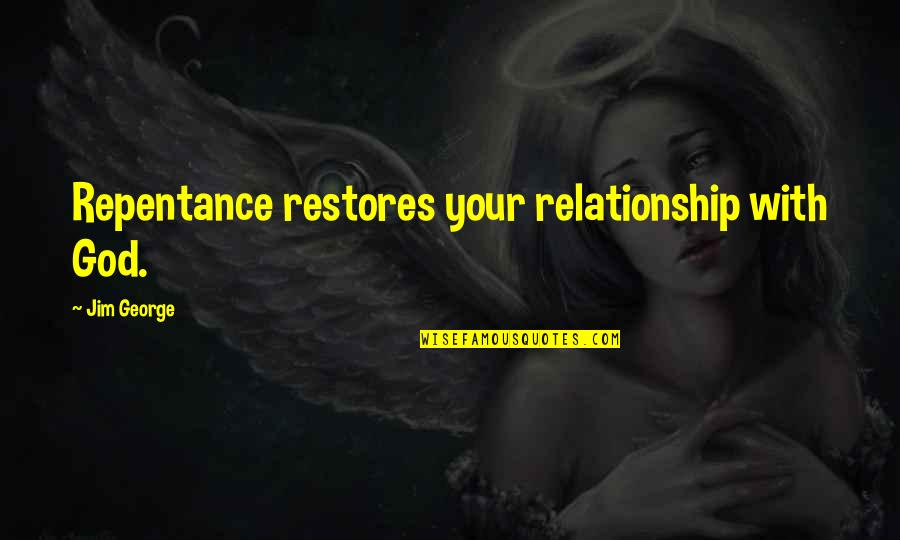 Restore My Faith Quotes By Jim George: Repentance restores your relationship with God.