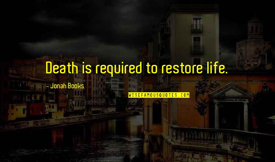 Restore My Faith Quotes By Jonah Books: Death is required to restore life.