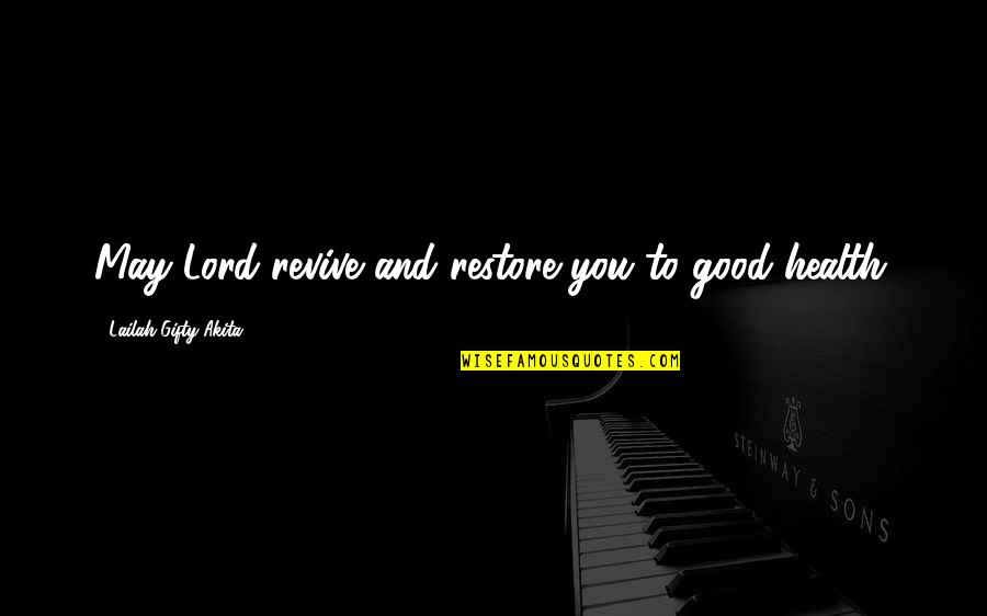 Restore My Faith Quotes By Lailah Gifty Akita: May Lord revive and restore you to good
