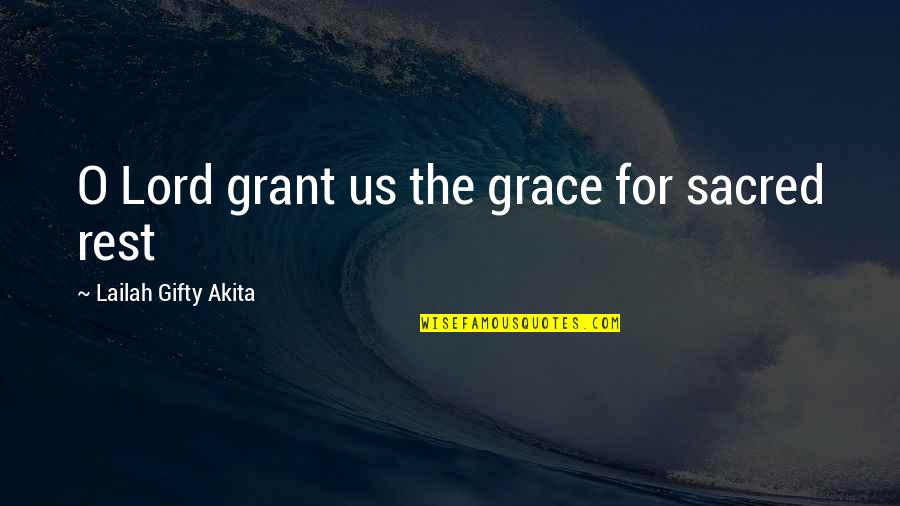Restore My Faith Quotes By Lailah Gifty Akita: O Lord grant us the grace for sacred