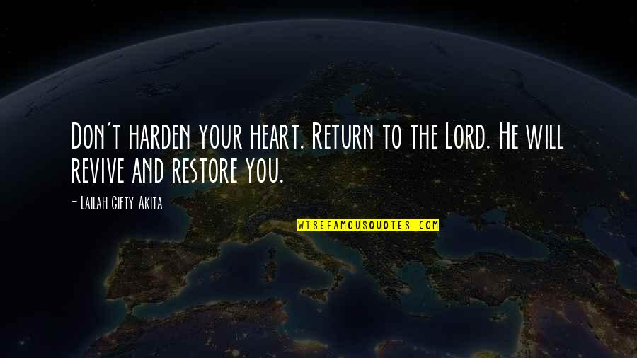 Restore My Faith Quotes By Lailah Gifty Akita: Don't harden your heart. Return to the Lord.
