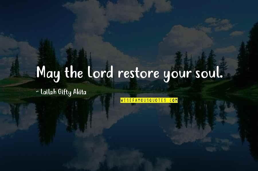 Restore My Faith Quotes By Lailah Gifty Akita: May the Lord restore your soul.