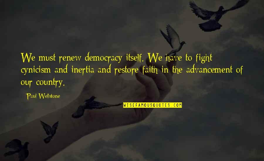 Restore My Faith Quotes By Paul Wellstone: We must renew democracy itself. We have to