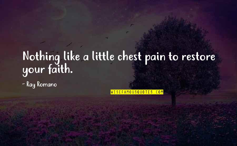 Restore My Faith Quotes By Ray Romano: Nothing like a little chest pain to restore