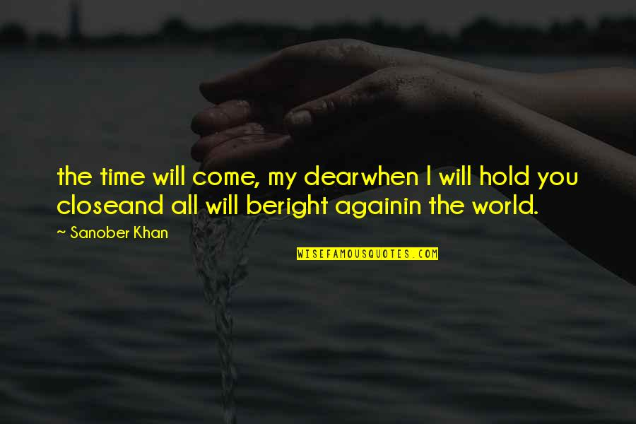 Restore My Faith Quotes By Sanober Khan: the time will come, my dearwhen I will