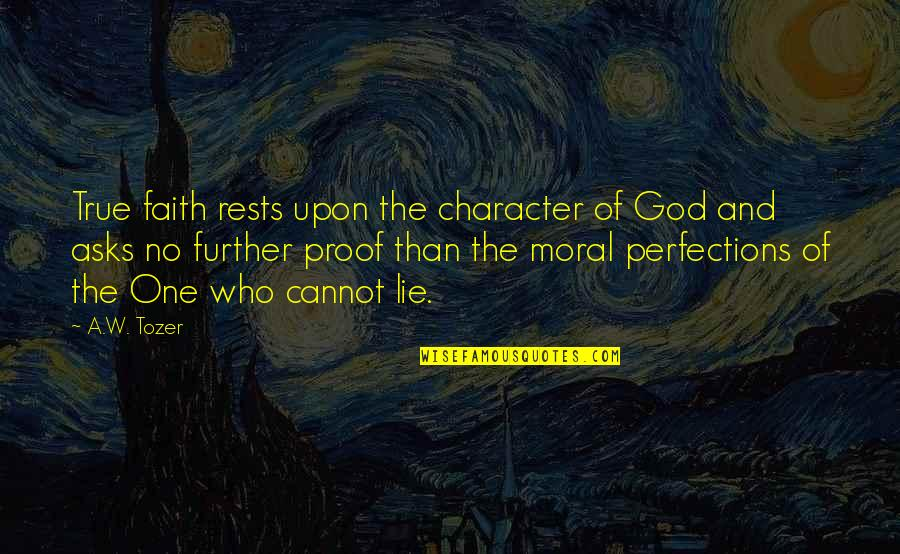 Rests Quotes By A.W. Tozer: True faith rests upon the character of God