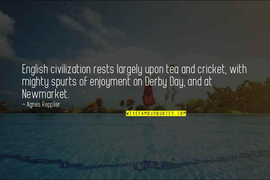 Rests Quotes By Agnes Repplier: English civilization rests largely upon tea and cricket,