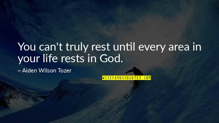 Rests Quotes By Aiden Wilson Tozer: You can't truly rest until every area in