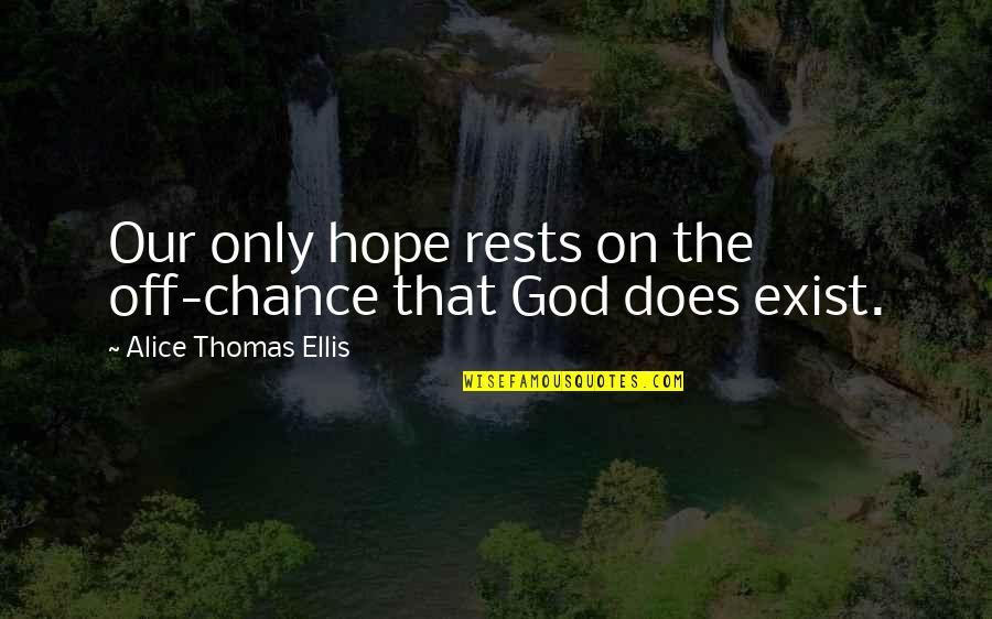 Rests Quotes By Alice Thomas Ellis: Our only hope rests on the off-chance that