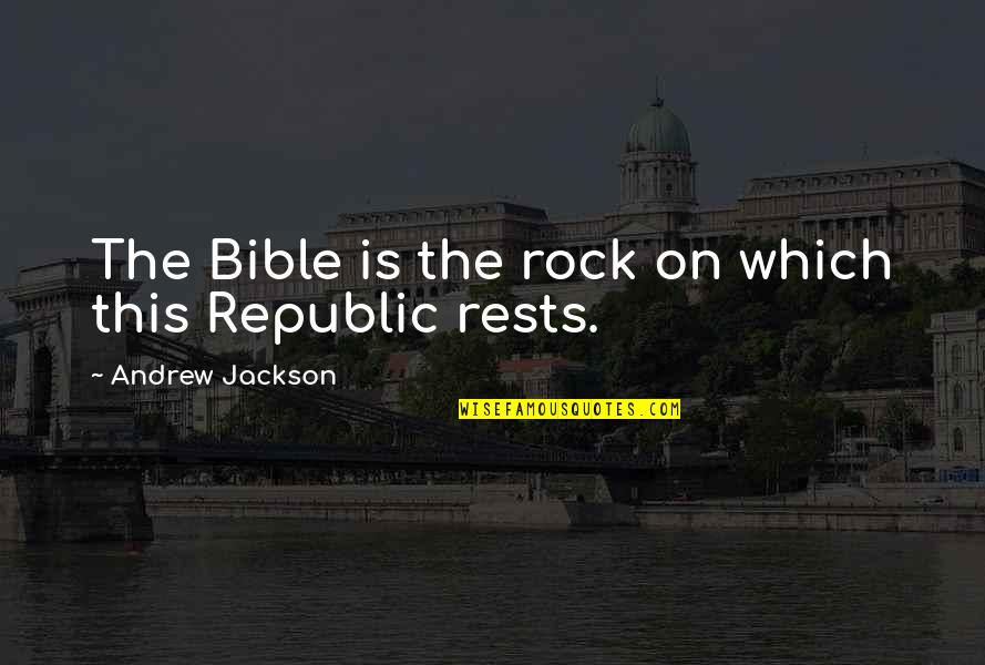 Rests Quotes By Andrew Jackson: The Bible is the rock on which this
