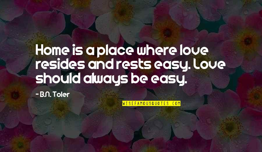 Rests Quotes By B.N. Toler: Home is a place where love resides and
