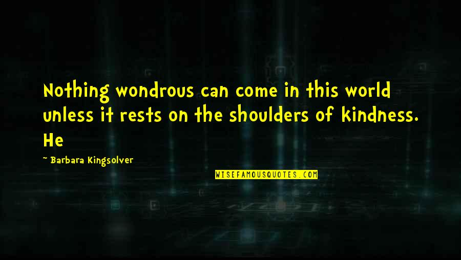 Rests Quotes By Barbara Kingsolver: Nothing wondrous can come in this world unless