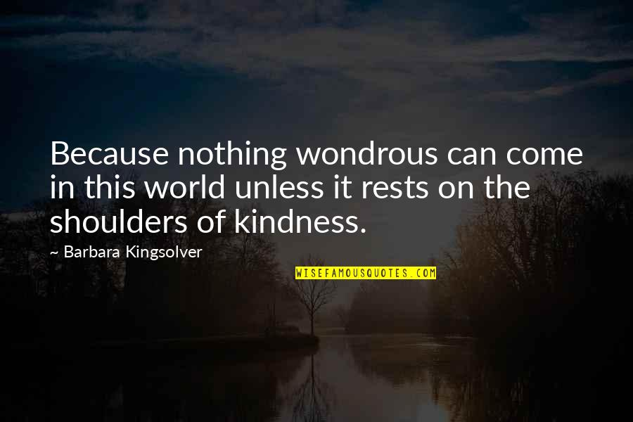 Rests Quotes By Barbara Kingsolver: Because nothing wondrous can come in this world
