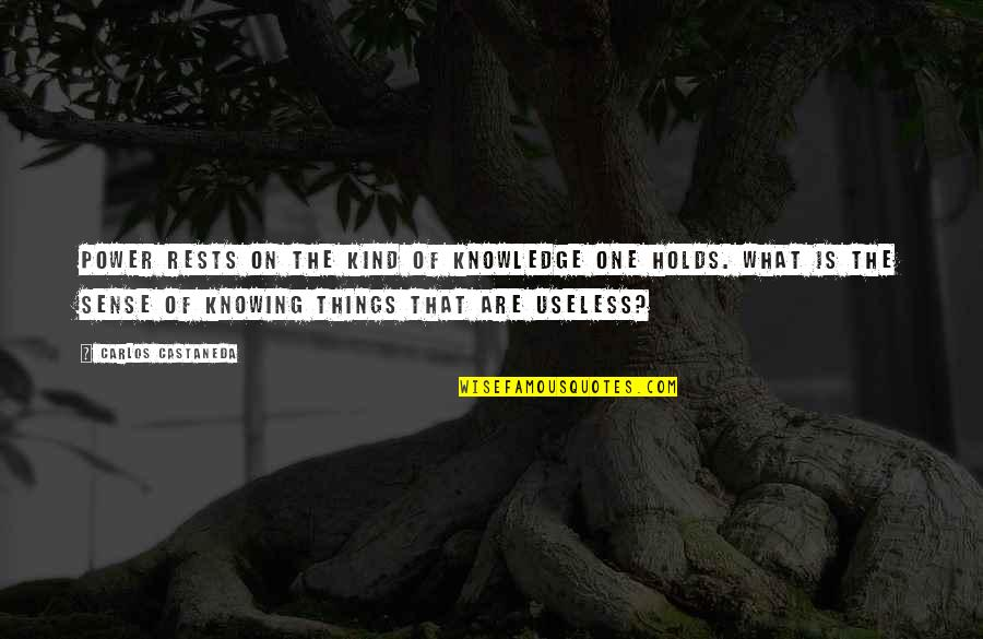 Rests Quotes By Carlos Castaneda: Power rests on the kind of knowledge one