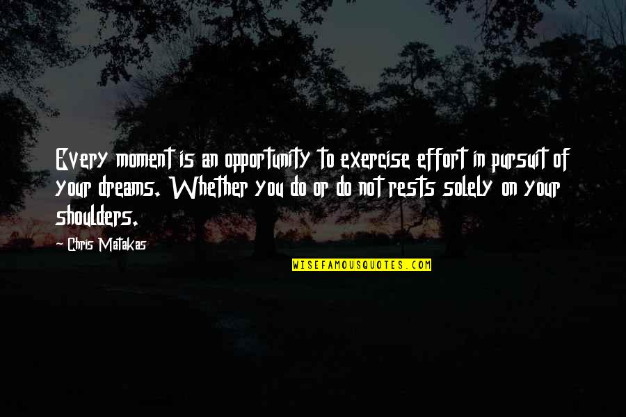 Rests Quotes By Chris Matakas: Every moment is an opportunity to exercise effort