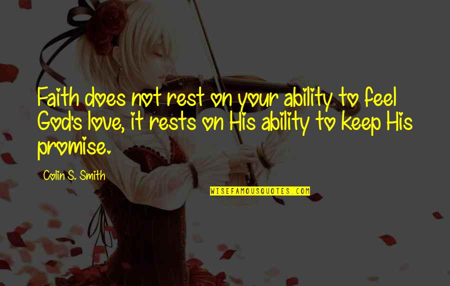 Rests Quotes By Colin S. Smith: Faith does not rest on your ability to