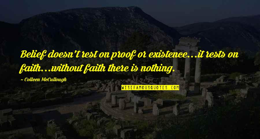 Rests Quotes By Colleen McCullough: Belief doesn't rest on proof or existence...it rests