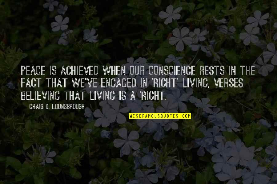 Rests Quotes By Craig D. Lounsbrough: Peace is achieved when our conscience rests in