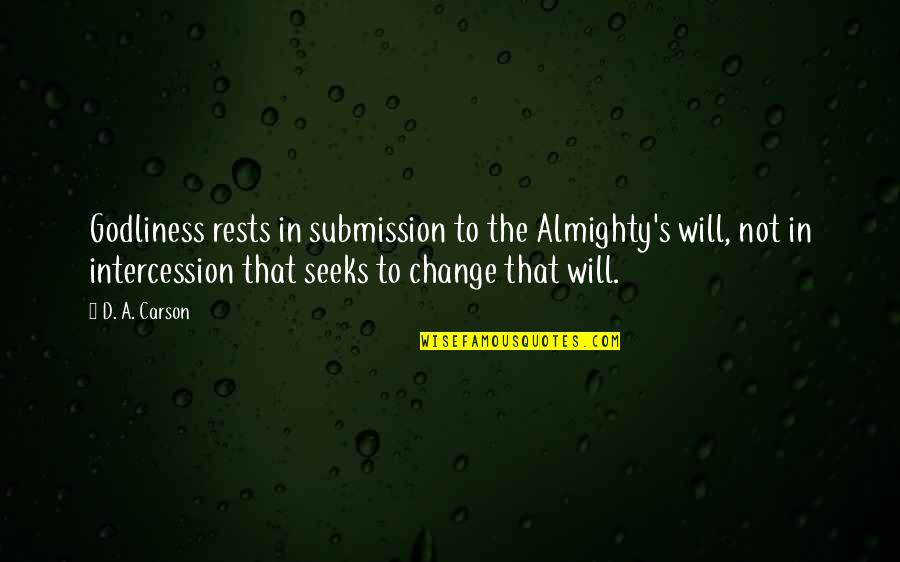 Rests Quotes By D. A. Carson: Godliness rests in submission to the Almighty's will,