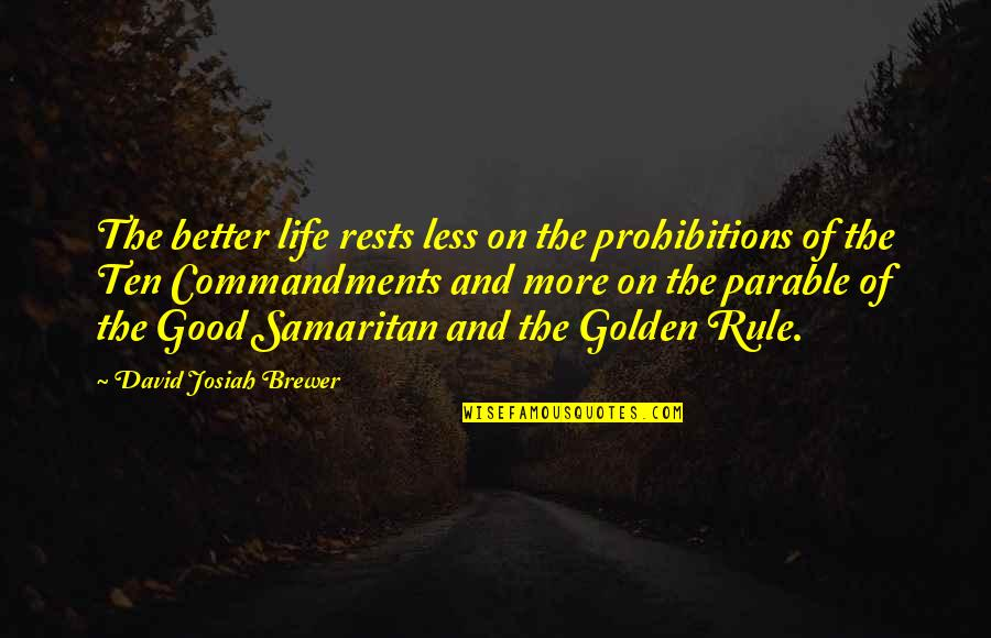 Rests Quotes By David Josiah Brewer: The better life rests less on the prohibitions