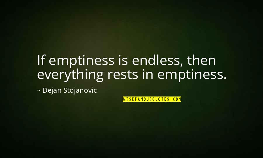 Rests Quotes By Dejan Stojanovic: If emptiness is endless, then everything rests in
