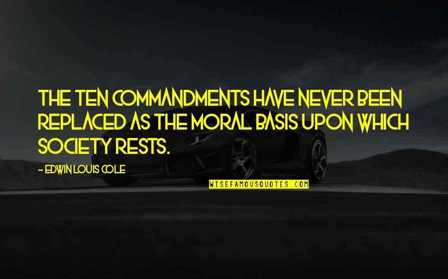 Rests Quotes By Edwin Louis Cole: The Ten Commandments have never been replaced as
