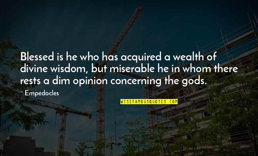 Rests Quotes By Empedocles: Blessed is he who has acquired a wealth