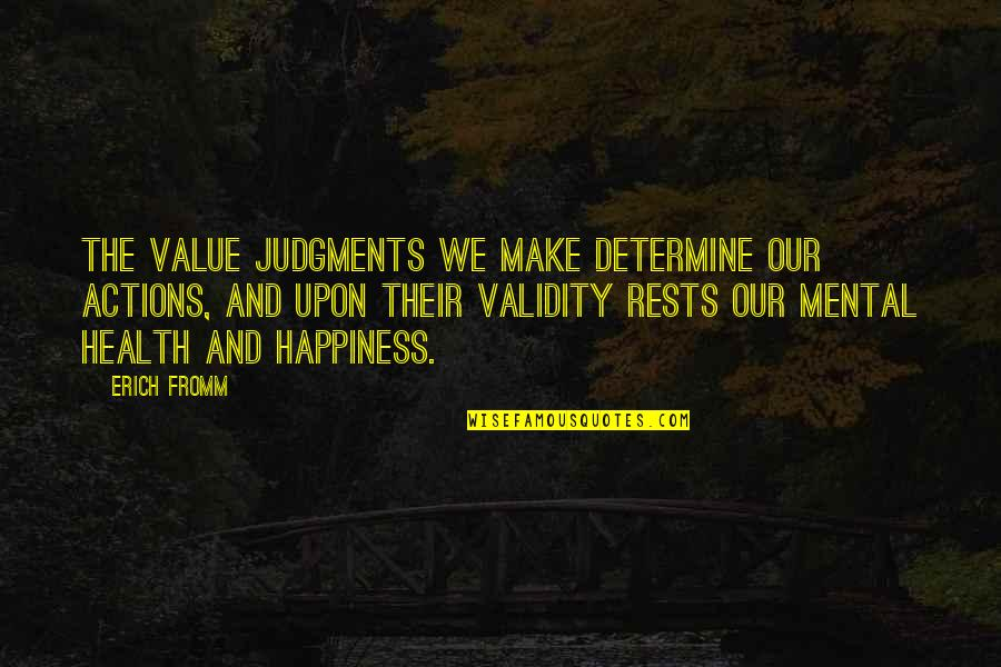 Rests Quotes By Erich Fromm: The value judgments we make determine our actions,