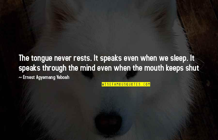 Rests Quotes By Ernest Agyemang Yeboah: The tongue never rests. It speaks even when