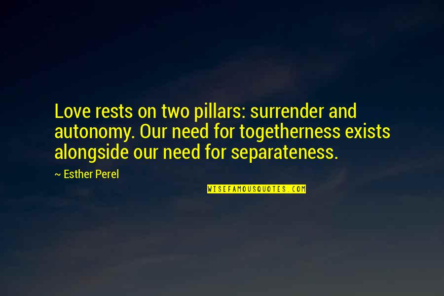 Rests Quotes By Esther Perel: Love rests on two pillars: surrender and autonomy.