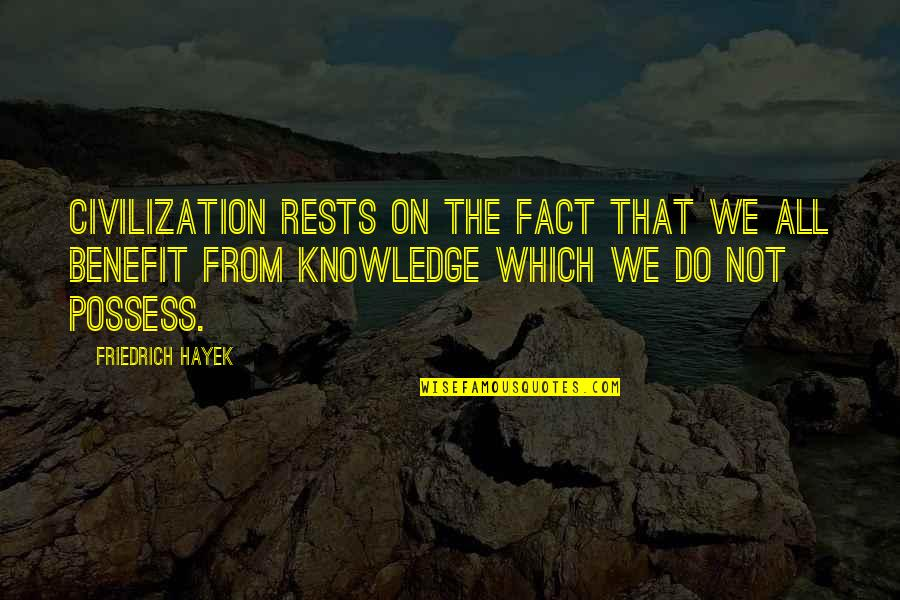 Rests Quotes By Friedrich Hayek: Civilization rests on the fact that we all