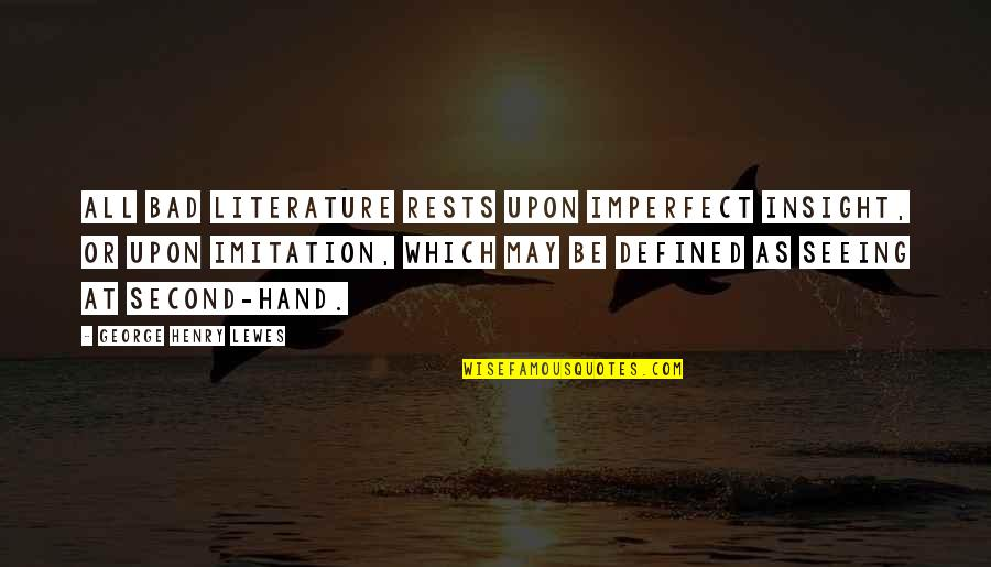 Rests Quotes By George Henry Lewes: All bad Literature rests upon imperfect insight, or