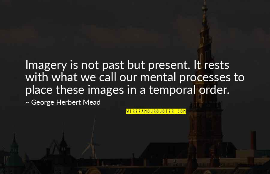 Rests Quotes By George Herbert Mead: Imagery is not past but present. It rests
