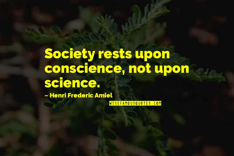 Rests Quotes By Henri Frederic Amiel: Society rests upon conscience, not upon science.