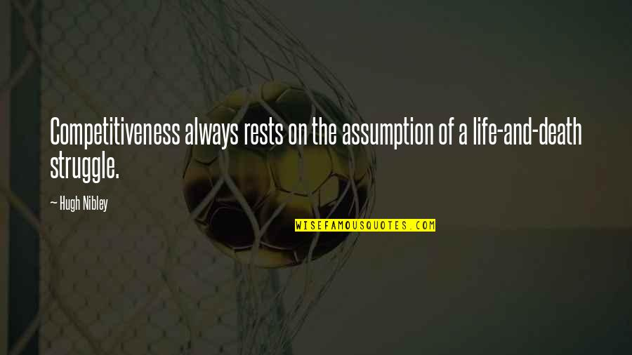 Rests Quotes By Hugh Nibley: Competitiveness always rests on the assumption of a