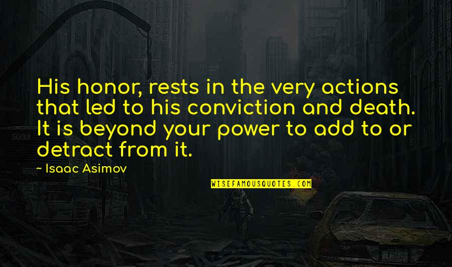 Rests Quotes By Isaac Asimov: His honor, rests in the very actions that
